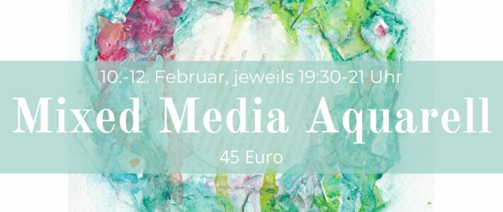 Neuer Kurs! Mixed Media mit Aquarell am 10. – 12. Februar